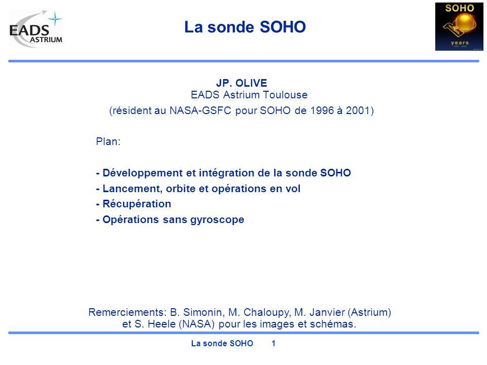 La sonde SOHO 1 La sonde SOHO JP. OLIVE EADS Astrium Toulouse (résident au NASA-GSFC pour SOHO de 1996 à 2001) Plan: - Développement et intégration de