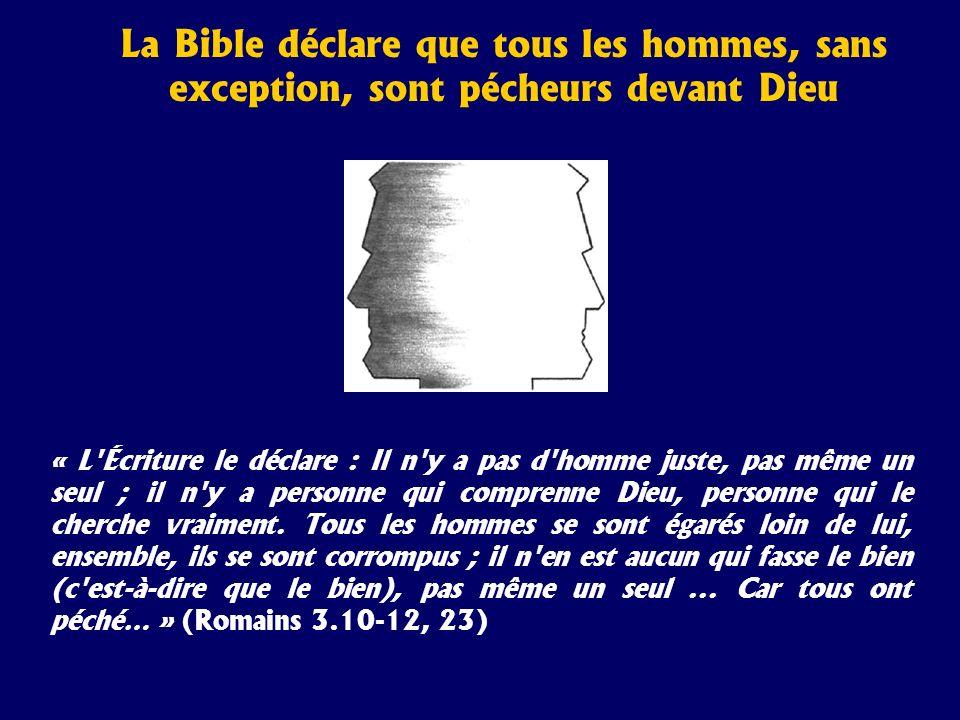 « L'Écriture le déclare : Il n'y a pas d'homme juste, pas même un seul ; il n'y a personne qui comprenne Dieu, personne qui le cherche vraiment. Tous