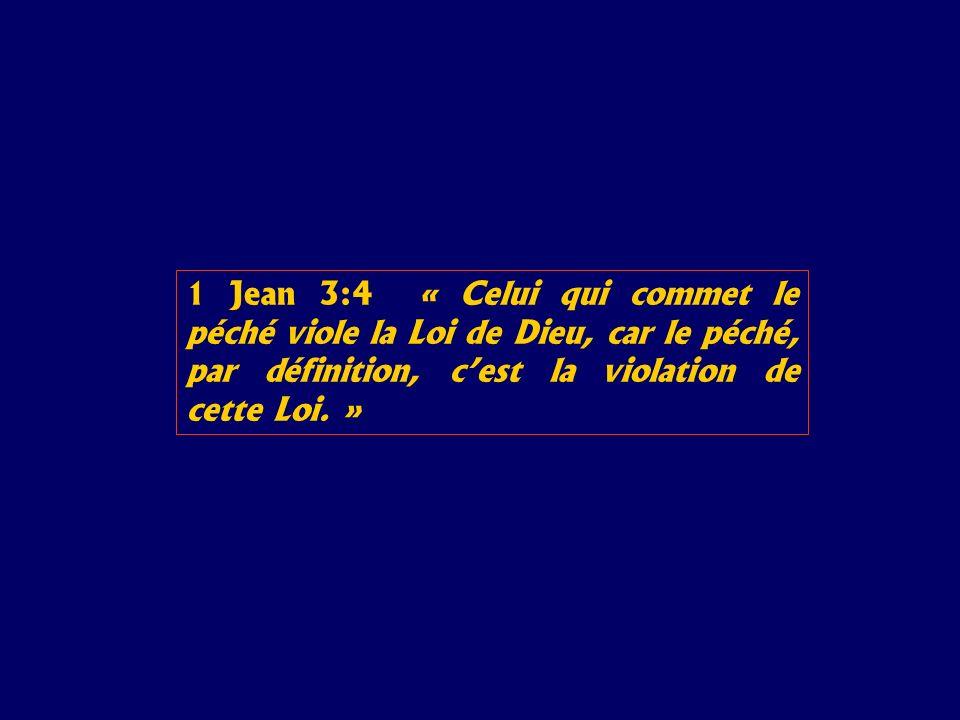 1 Jean 3:4 « Celui qui commet le péché viole la Loi de Dieu, car le péché, par définition, cest la violation de cette Loi.