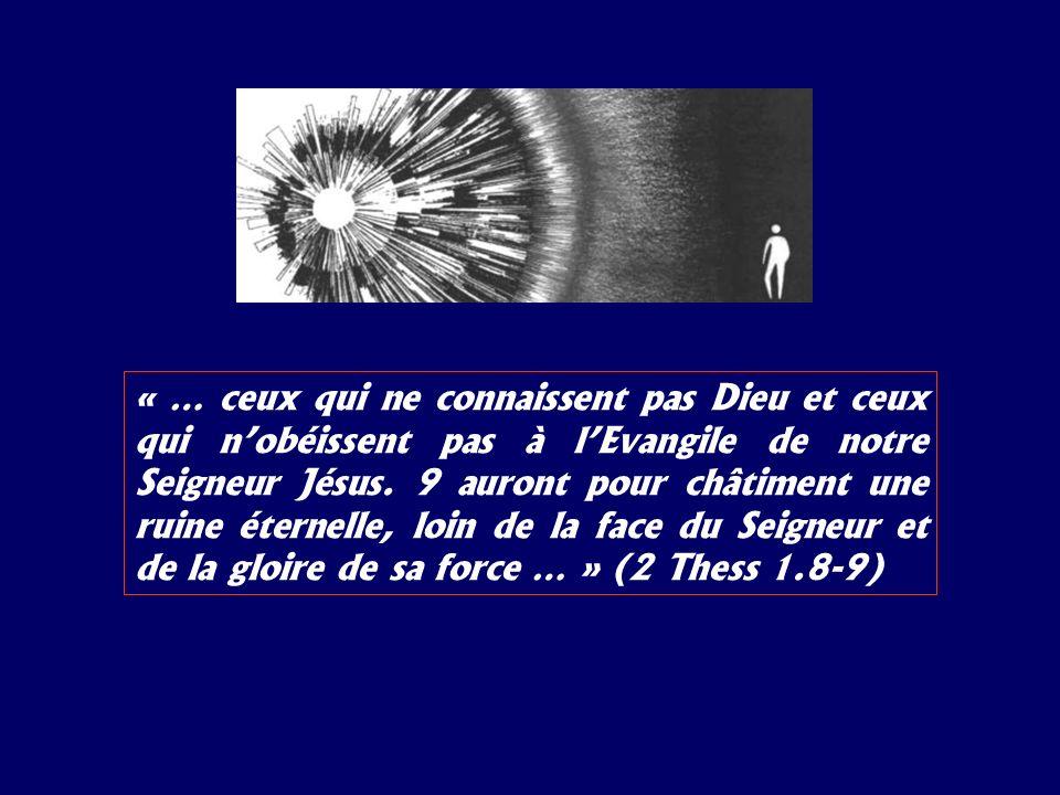 « … ceux qui ne connaissent pas Dieu et ceux qui nobéissent pas à lEvangile de notre Seigneur Jésus. 9 auront pour châtiment une ruine éternelle, loin