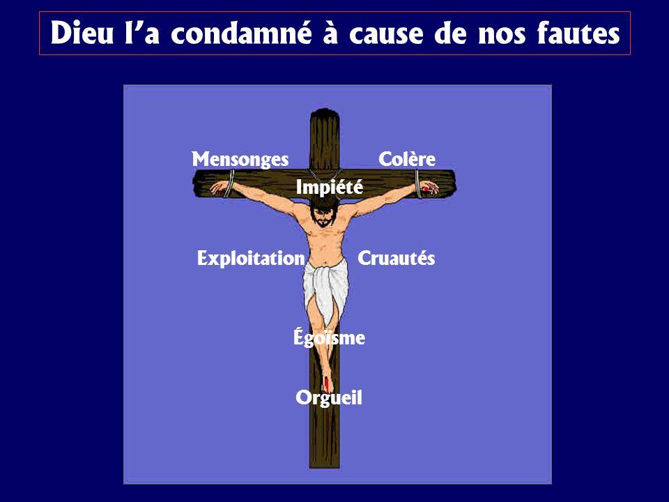 Dieu la condamné à cause de nos fautes Mensonges Cruautés Égoïsme Exploitation Colère Orgueil Impiété