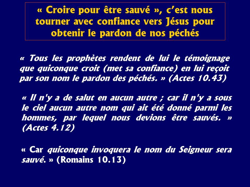 « Tous les prophètes rendent de lui le témoignage que quiconque croit (met sa confiance) en lui reçoit par son nom le pardon des péchés. » (Actes 10.4