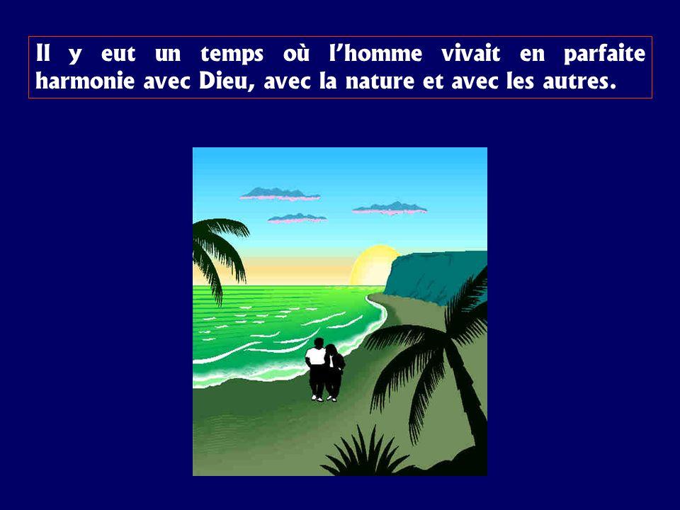 Il y eut un temps où lhomme vivait en parfaite harmonie avec Dieu, avec la nature et avec les autres.
