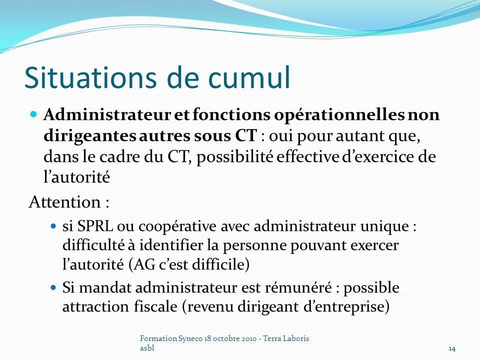 Formation Syneco 18 octobre 2010 - Terra Laboris asbl14 Situations de cumul Administrateur et fonctions opérationnelles non dirigeantes autres sous CT