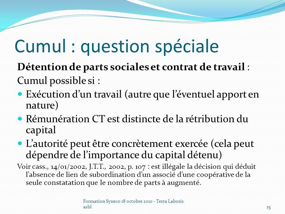 Formation Syneco 18 octobre 2010 - Terra Laboris asbl15 Cumul : question spéciale Détention de parts sociales et contrat de travail : Cumul possible s