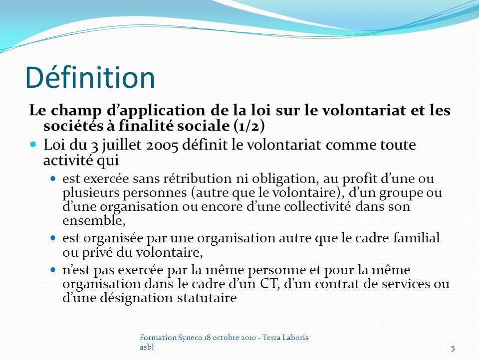 Formation Syneco 18 octobre 2010 - Terra Laboris asbl5 Définition Le champ dapplication de la loi sur le volontariat et les sociétés à finalité social