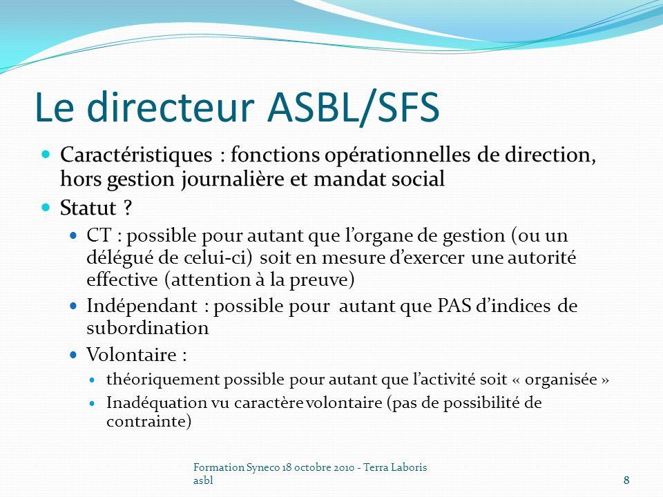 Formation Syneco 18 octobre 2010 - Terra Laboris asbl9 Ladministrateur ASBL Caractéristiques : titulaire dun mandat social de gestion sans fonction opérationnelle et sans DGJ Statut .