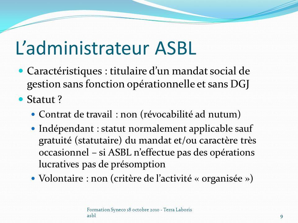 Formation Syneco 18 octobre 2010 - Terra Laboris asbl10 Ladministrateur SFS Caractéristiques : titulaire dun mandat social de gestion sans fonction opérationnelle et sans DGJ Statut .
