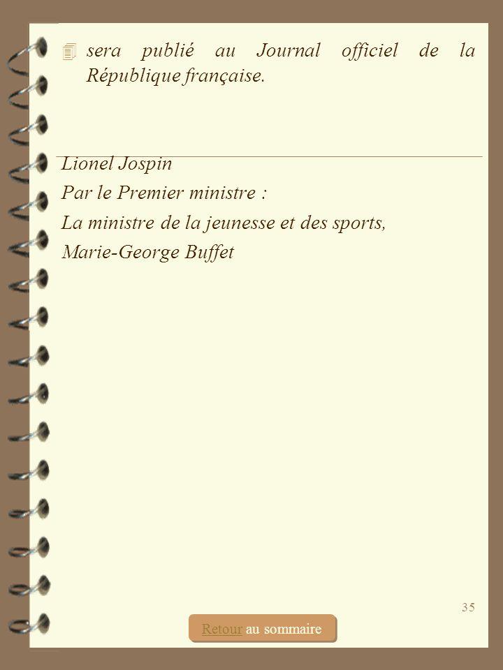 35 4 sera publié au Journal officiel de la République française. Lionel Jospin Par le Premier ministre : La ministre de la jeunesse et des sports, Mar