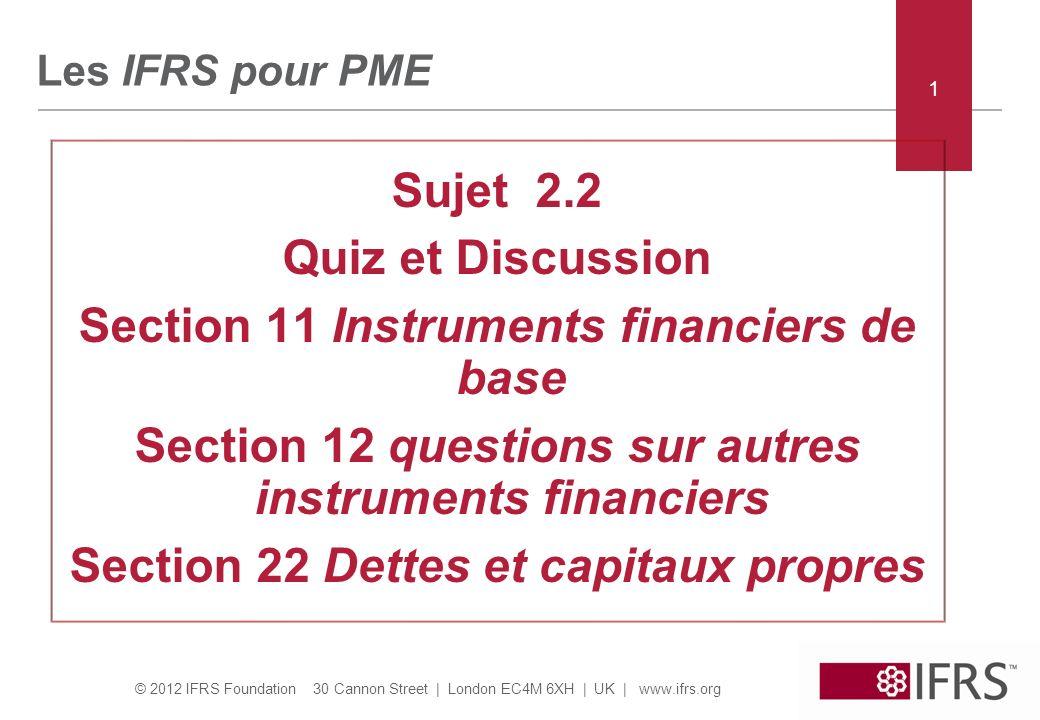 © 2012 IFRS Foundation 30 Cannon Street   London EC4M 6XH   UK   www.ifrs.org 22 Section 11 – Quiz et discussion Question 8: PME vend 100 de créances à Banque pour 85.