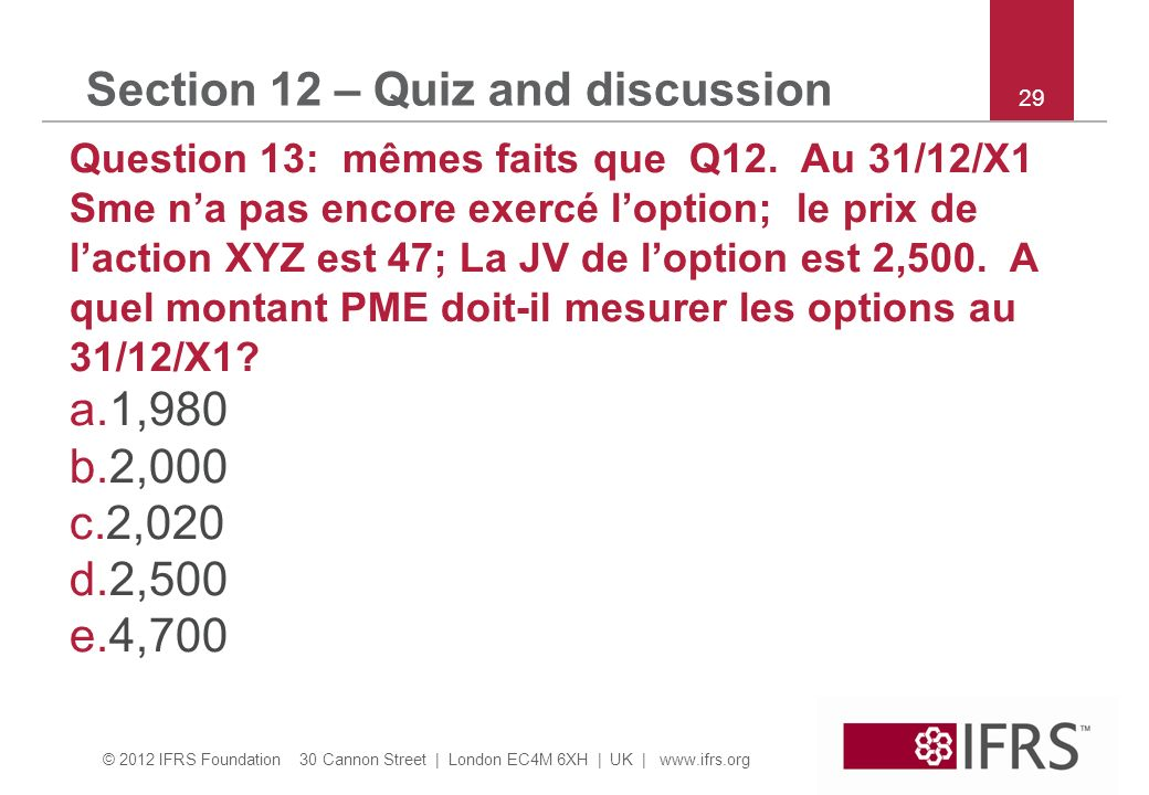 © 2012 IFRS Foundation 30 Cannon Street | London EC4M 6XH | UK |   29 Section 12 – Quiz and discussion Question 13: mêmes faits que Q12.