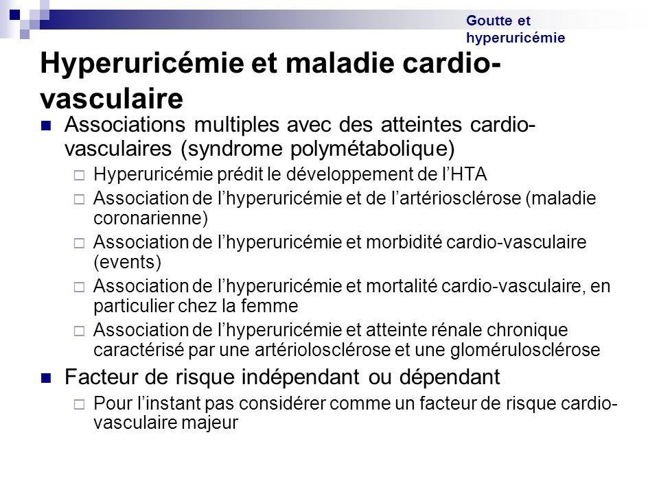 Goutte et hyperuricémie Hyperuricémie et maladie cardio- vasculaire Associations multiples avec des atteintes cardio- vasculaires (syndrome polymétabo