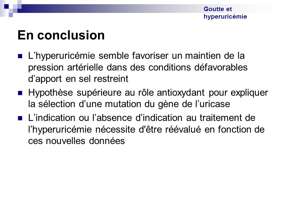 Goutte et hyperuricémie En conclusion Lhyperuricémie semble favoriser un maintien de la pression artérielle dans des conditions défavorables dapport e