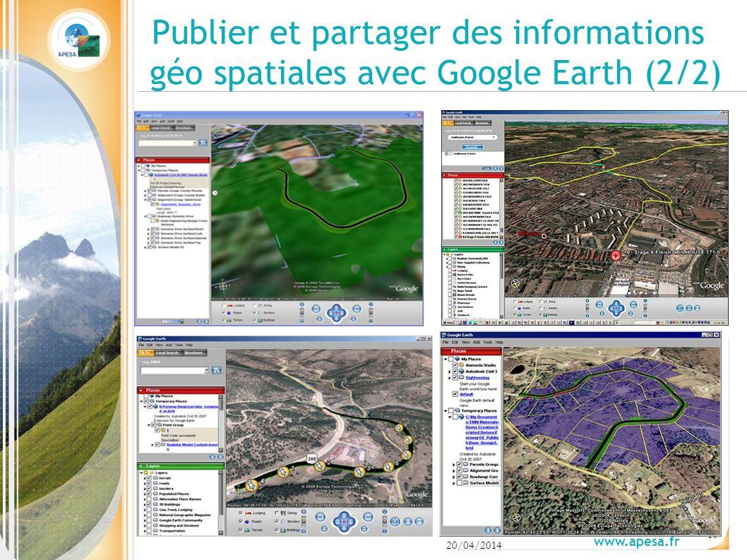20/04/2014 www.apesa.fr 19 Publier et partager des informations géo spatiales avec Google Earth (2/2)