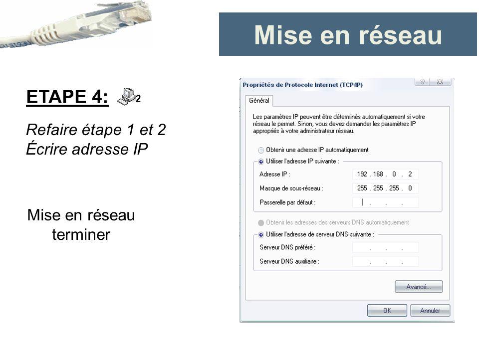 ETAPE 4: Refaire étape 1 et 2 Écrire adresse IP 2 Mise en réseau terminer