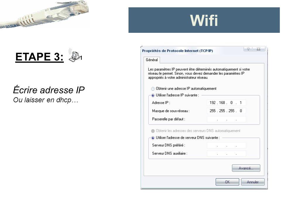 Wifi ETAPE 3: Écrire adresse IP Ou laisser en dhcp… 1