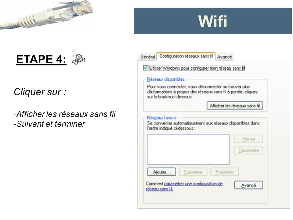 Wifi ETAPE 4: 1 Cliquer sur : -Afficher les réseaux sans fil -Suivant et terminer