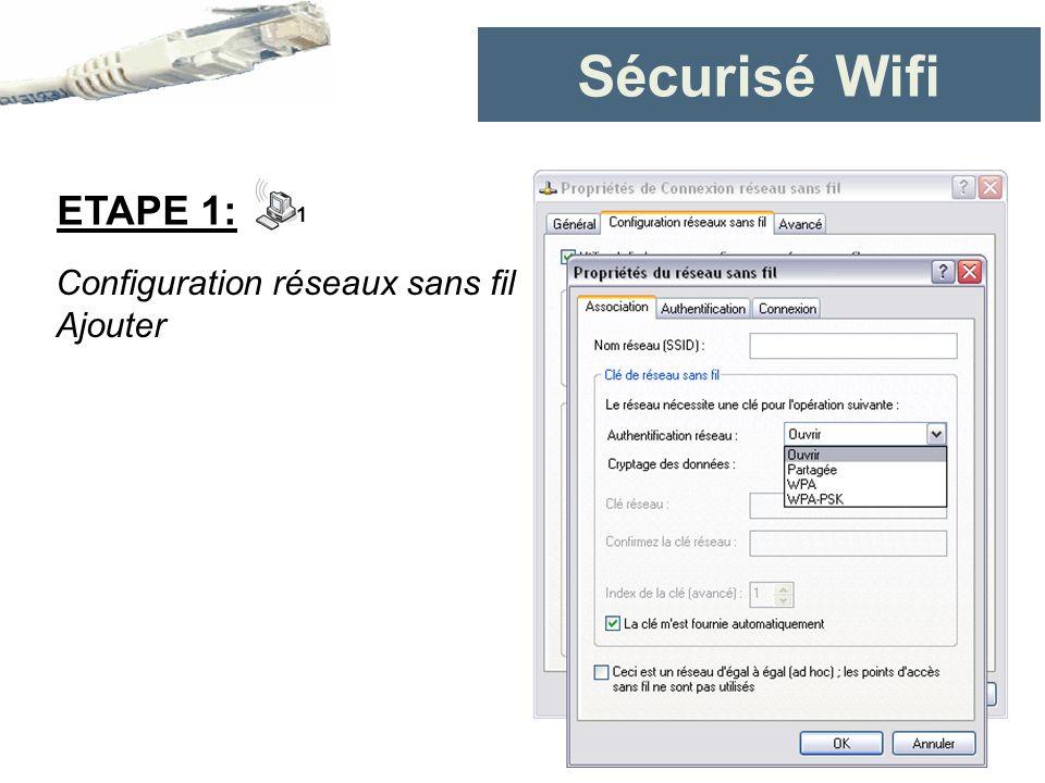 Sécurisé Wifi ETAPE 1: 1 Configuration réseaux sans fil Ajouter