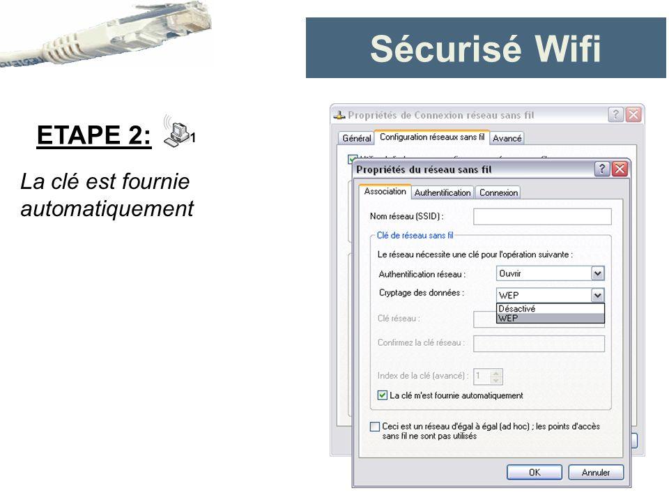 Sécurisé Wifi ETAPE 2: 1 La clé est fournie automatiquement
