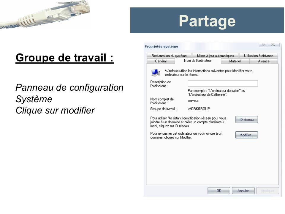 Partage Groupe de travail : Panneau de configuration Système Clique sur modifier