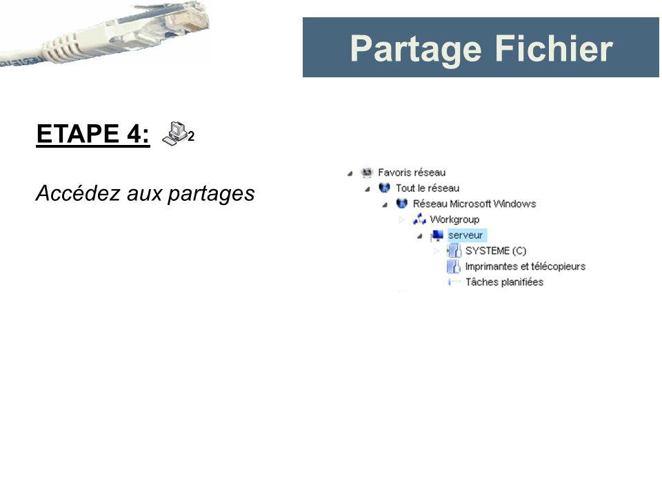 Partage Fichier Accédez aux partages ETAPE 4: 2