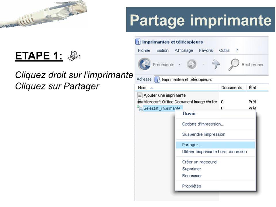 Partage imprimante Cliquez droit sur limprimante Cliquez sur Partager ETAPE 1: 1