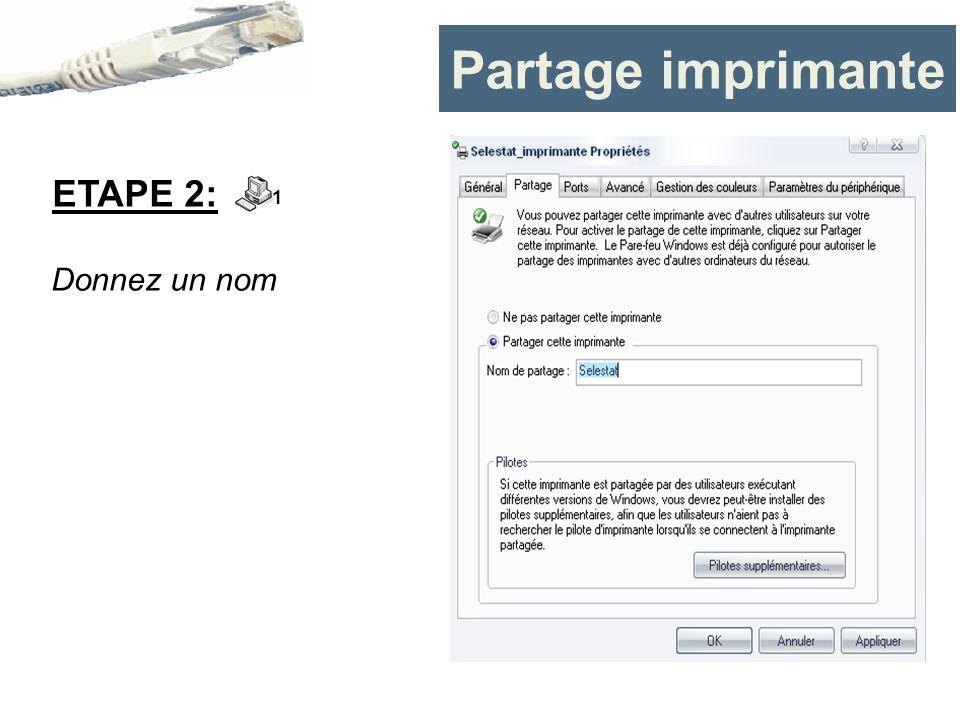 Partage imprimante Donnez un nom ETAPE 2: 1