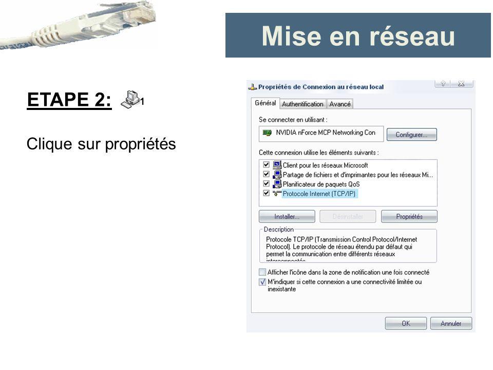 Mise en réseau Clique sur propriétés ETAPE 2: 1