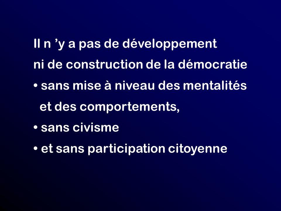 Il n y a pas de développement ni de construction de la démocratie sans mise à niveau des mentalités et des comportements, sans civisme et sans participation citoyenne
