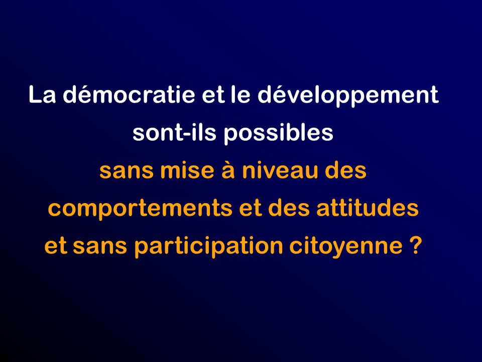 Développement : affaire de lEtat et des gouvernants Développement : affaire de tous, y compris des citoyens