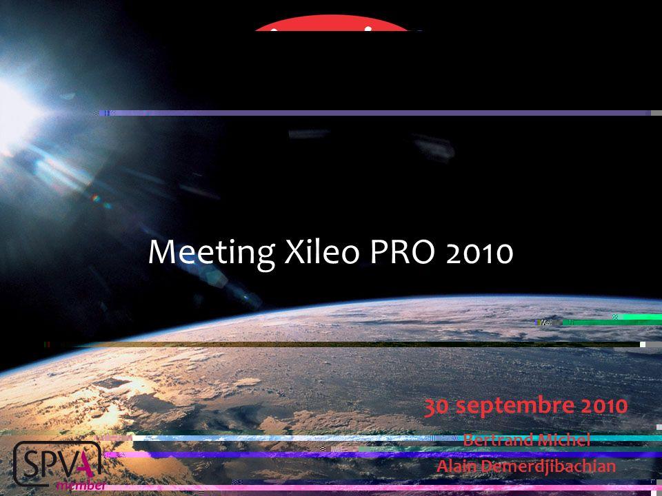 Meeting Xileo PRO 2010 30 septembre 2010 Bertrand Michel Alain Demerdjibachian