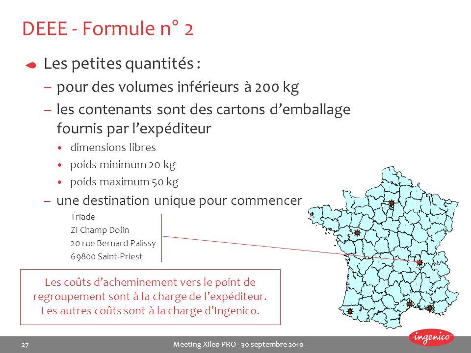 27 Meeting Xileo PRO - 30 septembre 2010 DEEE - Formule n° 2 Les petites quantités : –pour des volumes inférieurs à 200 kg –les contenants sont des ca