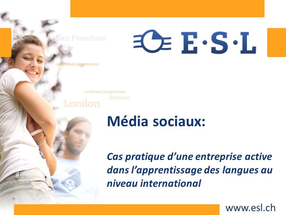 www.esl.ch Média sociaux: Cas pratique dune entreprise active dans lapprentissage des langues au niveau international