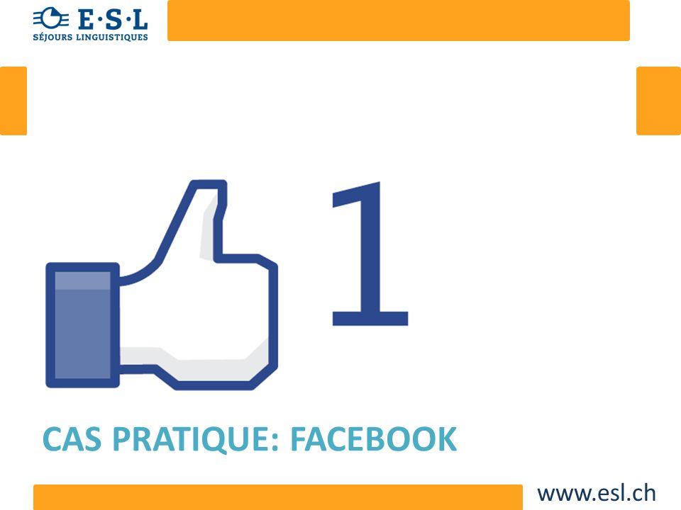www.esl.ch CAS PRATIQUE: FACEBOOK