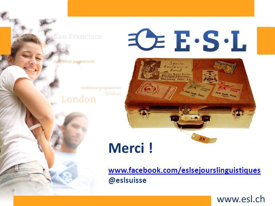 www.esl.ch Merci ! www.facebook.com/eslsejourslinguistiques @eslsuisse
