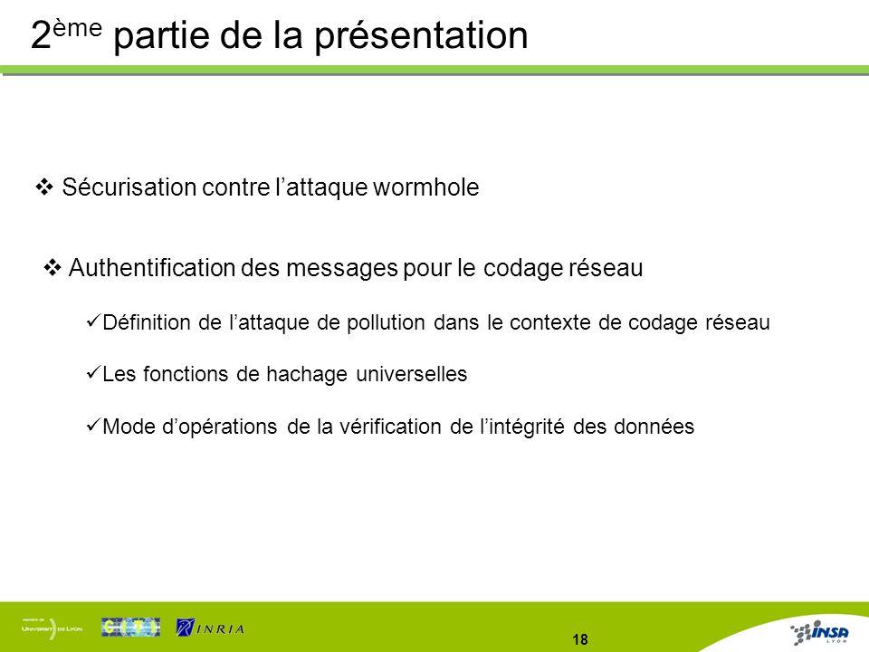 18 Sécurisation contre lattaque wormhole Authentification des messages pour le codage réseau Définition de lattaque de pollution dans le contexte de c