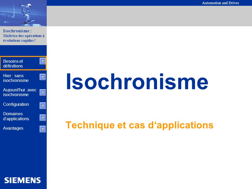 Automation and Drives Industrial Automation Systems 12 Isochronisme : système SIMATIC déterministe Isochronisme : Maîtrise des opérations à évolutions rapides .