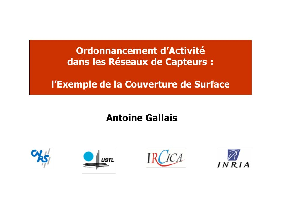 Antoine Gallais – Ordonnancement dactivité dans les réseaux de capteurs : lexemple de la couverture de surface 12 Comment désigner les capteurs actifs et passifs .