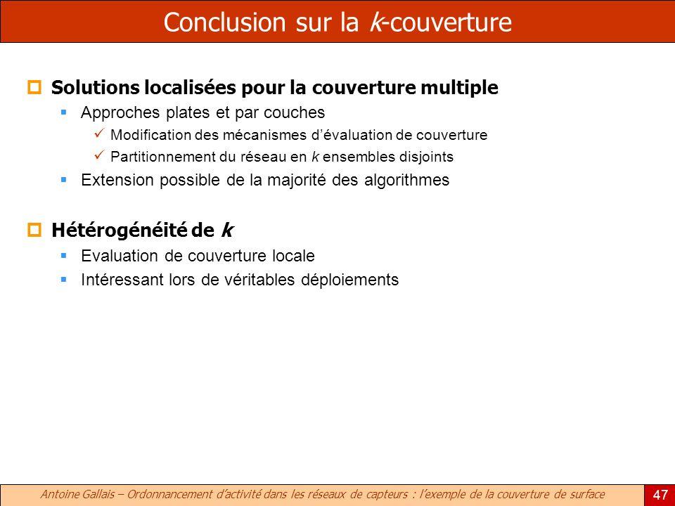 Antoine Gallais – Ordonnancement dactivité dans les réseaux de capteurs : lexemple de la couverture de surface 47 Conclusion sur la k-couverture Solut