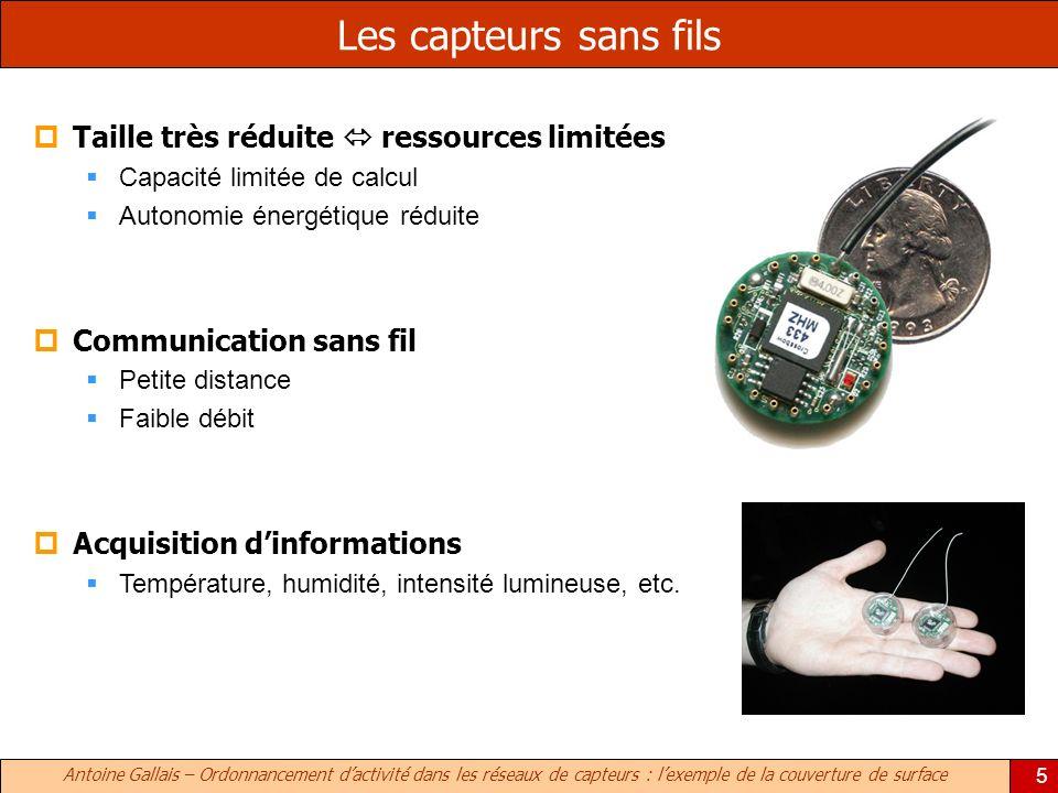 Antoine Gallais – Ordonnancement dactivité dans les réseaux de capteurs : lexemple de la couverture de surface 5 Les capteurs sans fils Taille très ré