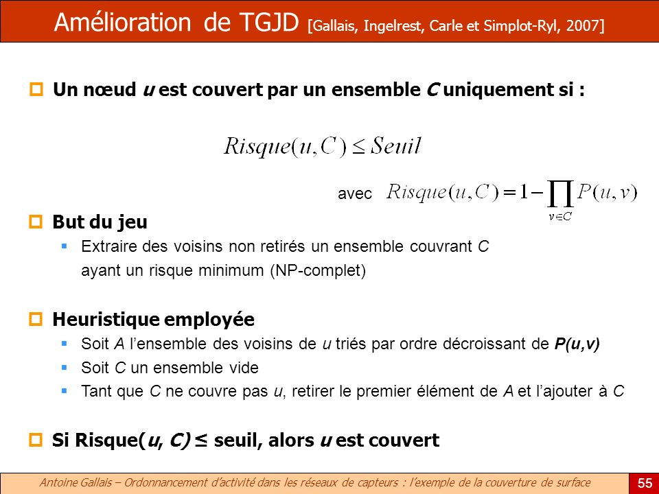 Antoine Gallais – Ordonnancement dactivité dans les réseaux de capteurs : lexemple de la couverture de surface 55 Amélioration de TGJD [Gallais, Ingel