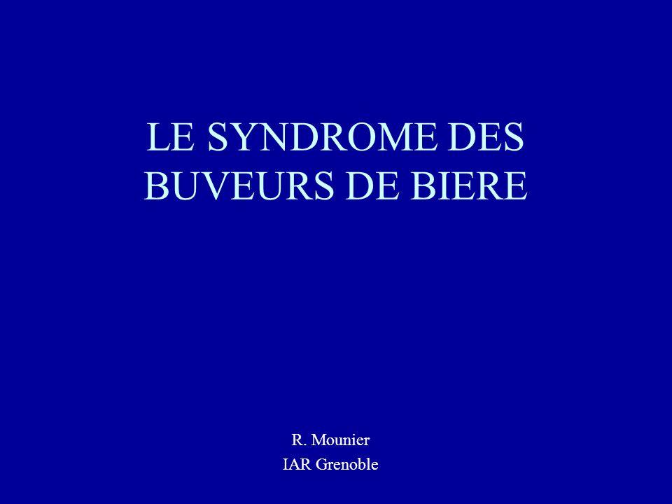 LE SYNDROME DES BUVEURS DE BIERE R. Mounier IAR Grenoble