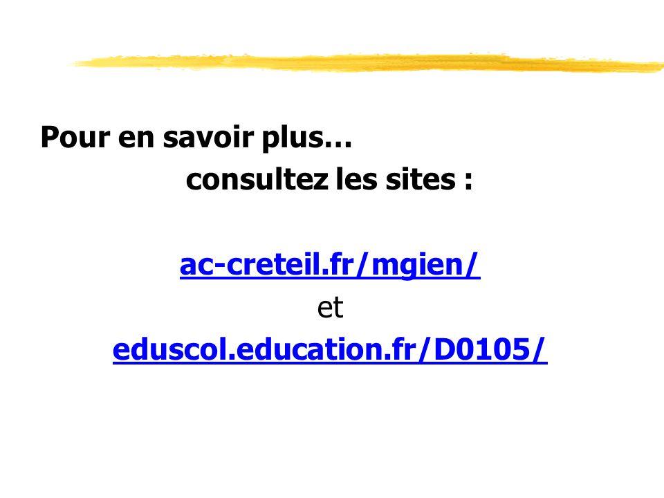 Pour en savoir plus… consultez les sites : ac-creteil.fr/mgien/ et eduscol.education.fr/D0105/