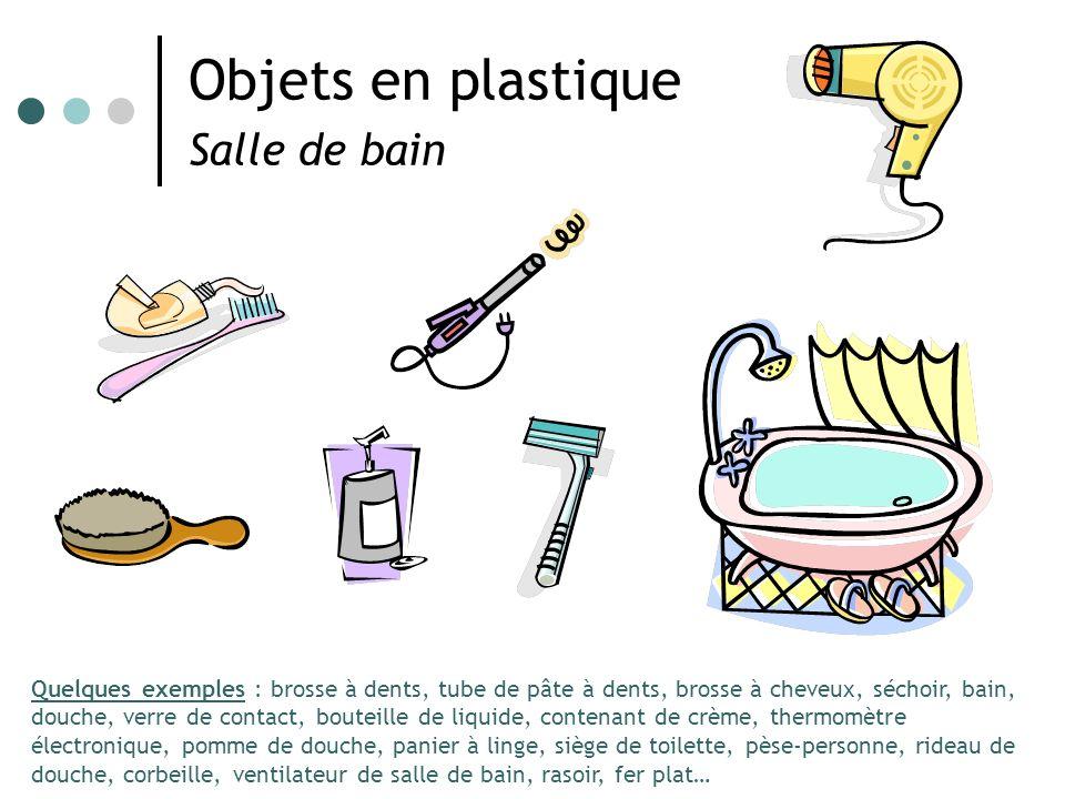 Objets en plastique Salle de bain Quelques exemples : brosse à dents, tube de pâte à dents, brosse à cheveux, séchoir, bain, douche, verre de contact,