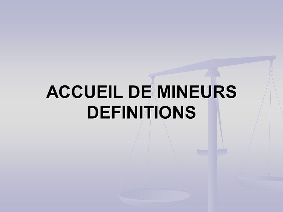 ACCUEIL DE MINEURS DEFINITIONS