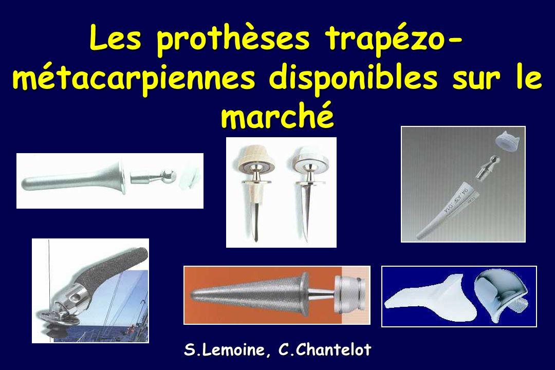 Les prothèses trapézo- métacarpiennes disponibles sur le marché S.Lemoine, C.Chantelot