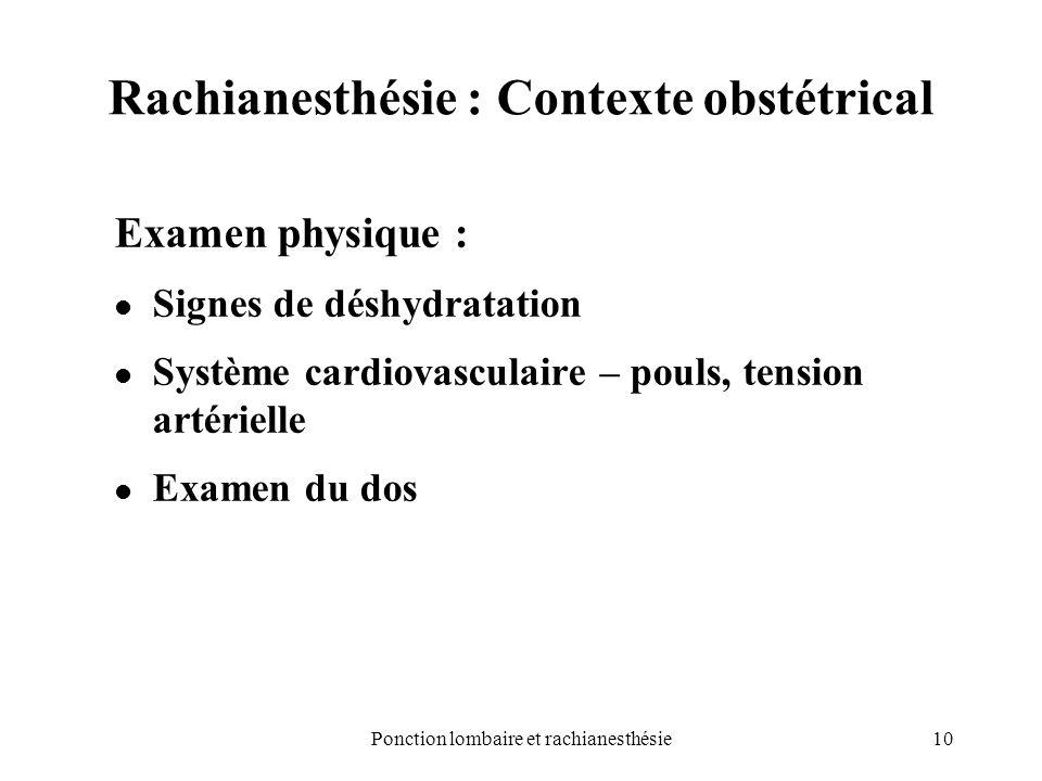 10Ponction lombaire et rachianesthésie Rachianesthésie : Contexte obstétrical Examen physique : Signes de déshydratation Système cardiovasculaire – po