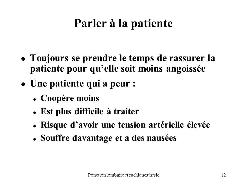 12Ponction lombaire et rachianesthésie Parler à la patiente Toujours se prendre le temps de rassurer la patiente pour quelle soit moins angoissée Une