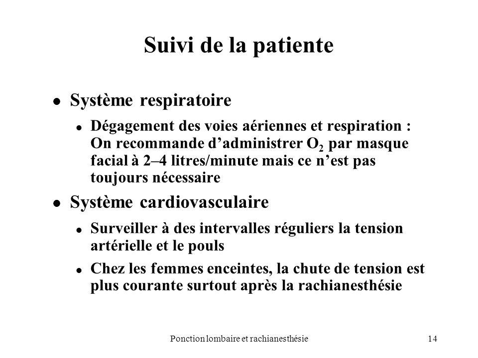 14Ponction lombaire et rachianesthésie Suivi de la patiente Système respiratoire Dégagement des voies aériennes et respiration : On recommande dadmini