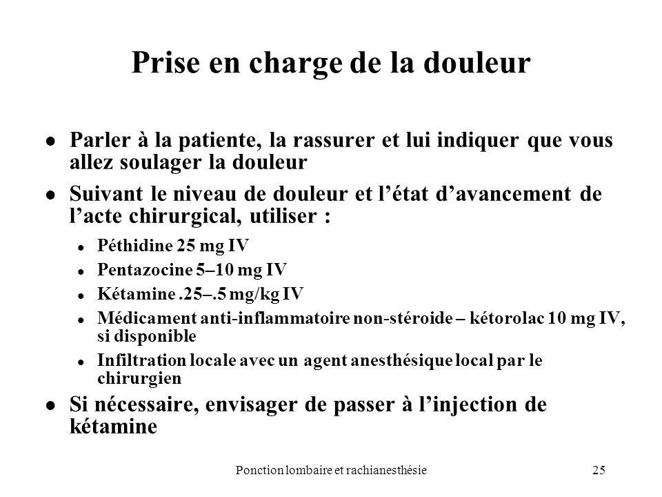 25Ponction lombaire et rachianesthésie Prise en charge de la douleur Parler à la patiente, la rassurer et lui indiquer que vous allez soulager la doul